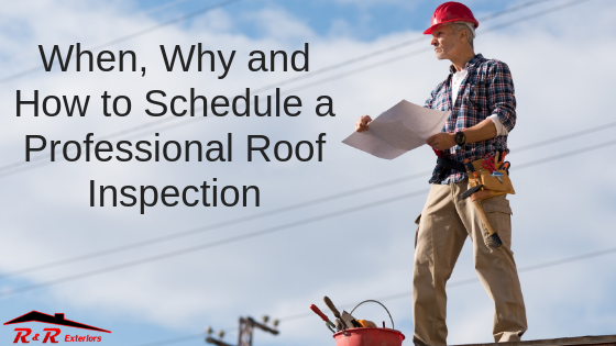 When, Why and How to Schedule a Professional Roof Inspection
