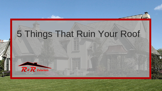 5 Things That Are Ruining Your Roof