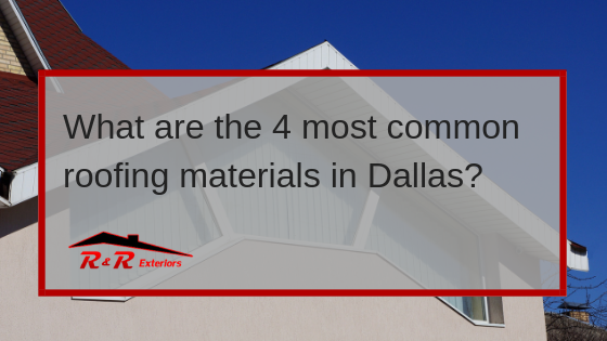 4 Common Roofing Materials – Dallas Roofing Company
